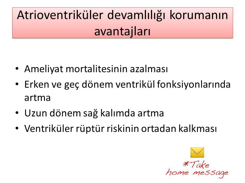 Atrioventriküler devamlılığı korumanın avantajları • Ameliyat mortalitesinin azalması • Erken ve geç dönem ventrikül fonksiyonlarında artma • Uzun dön