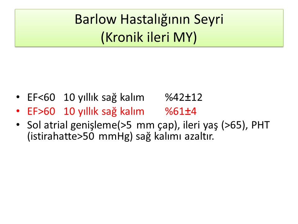Barlow Hastalığının Seyri (Kronik ileri MY) • EF<60 10 yıllık sağ kalım%42±12 • EF>60 10 yıllık sağ kalım%61±4 • Sol atrial genişleme(>5 mm çap), iler