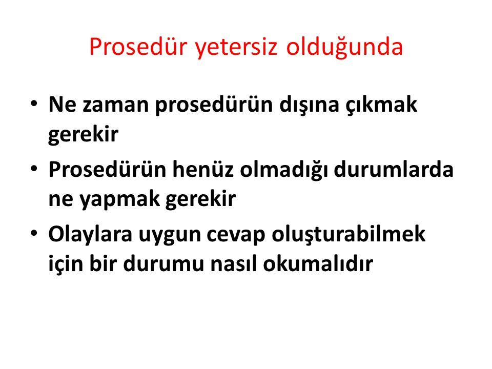 Prosedür yetersiz olduğunda • Ne zaman prosedürün dışına çıkmak gerekir • Prosedürün henüz olmadığı durumlarda ne yapmak gerekir • Olaylara uygun ceva