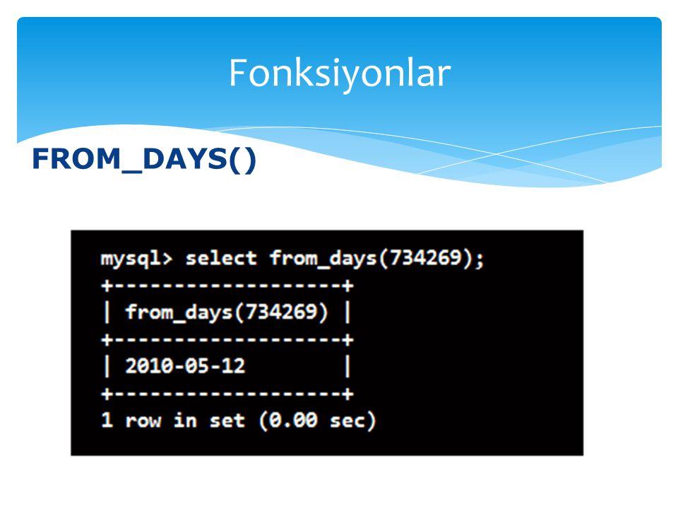 FROM_DAYS() Fonksiyonlar