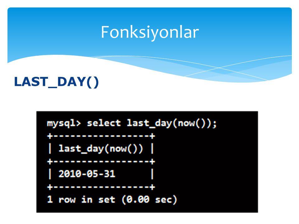 LAST_DAY() Fonksiyonlar