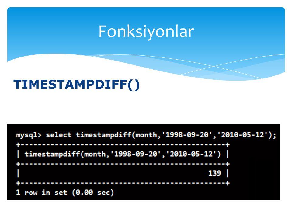 TIMESTAMPDIFF() Fonksiyonlar
