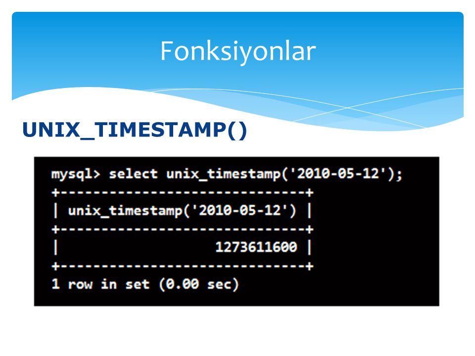 UNIX_TIMESTAMP() Fonksiyonlar