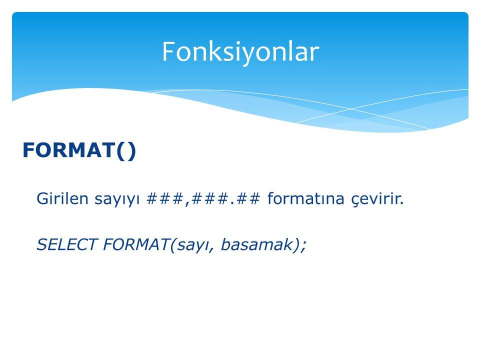 FORMAT() Girilen sayıyı ###,###.## formatına çevirir. SELECT FORMAT(sayı, basamak); Fonksiyonlar