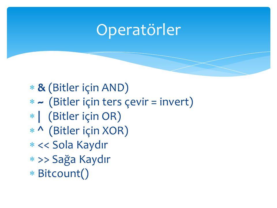  & (Bitler için AND)  ~ (Bitler için ters çevir = invert)  | (Bitler için OR)  ^ (Bitler için XOR)  << Sola Kaydır  >> Sağa Kaydır  Bitcount() Operatörler