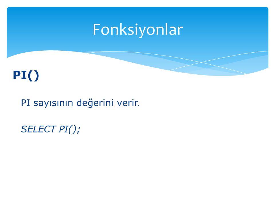 PI() PI sayısının değerini verir. SELECT PI(); Fonksiyonlar