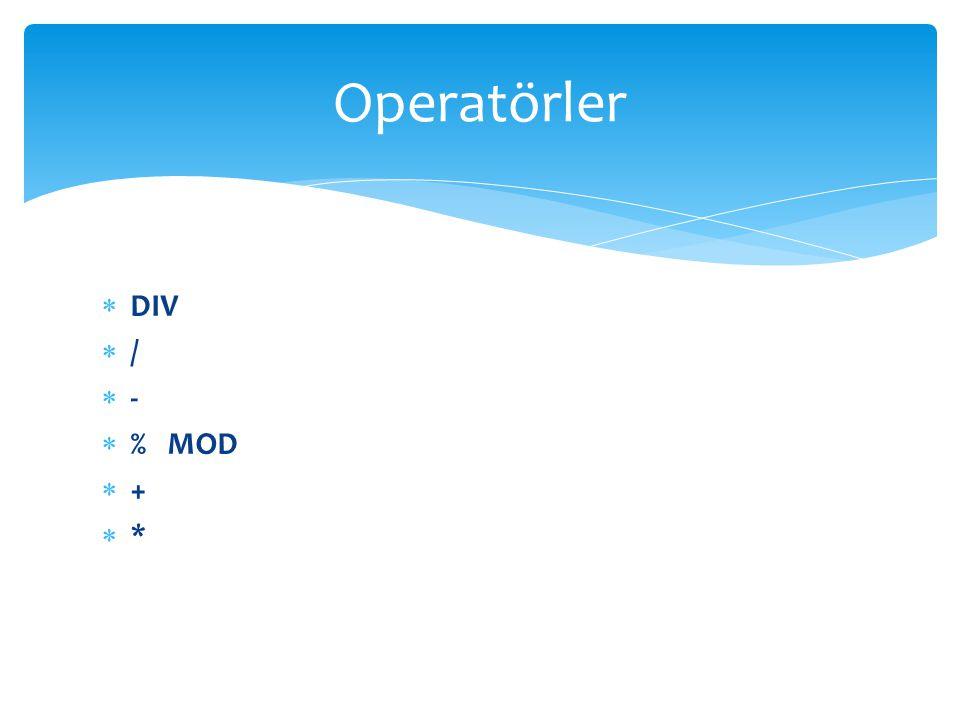  DIV  /  -  % MOD  +  * Operatörler
