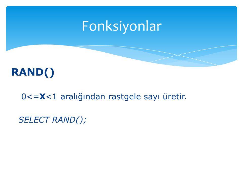 RAND() 0<=X<1 aralığından rastgele sayı üretir. SELECT RAND(); Fonksiyonlar