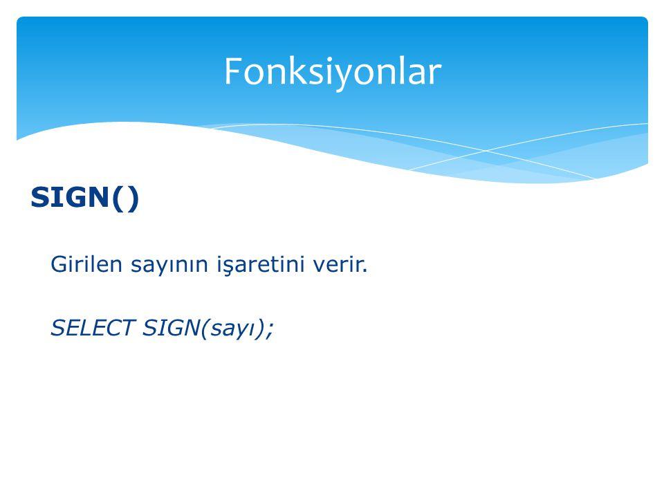 SIGN() Girilen sayının işaretini verir. SELECT SIGN(sayı); Fonksiyonlar