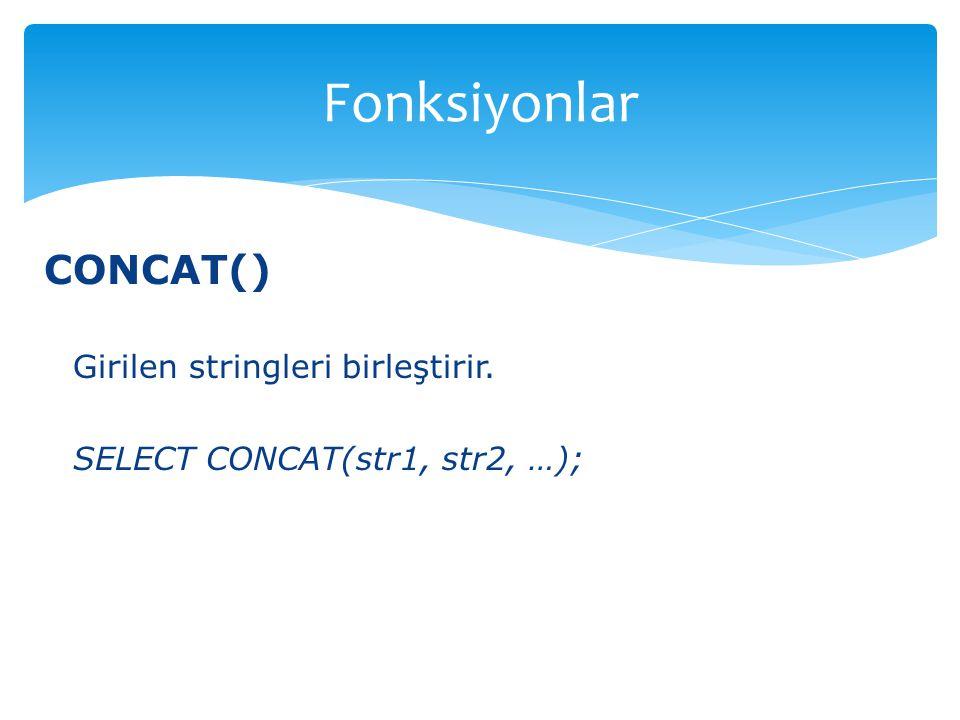 CONCAT() Girilen stringleri birleştirir. SELECT CONCAT(str1, str2, …); Fonksiyonlar