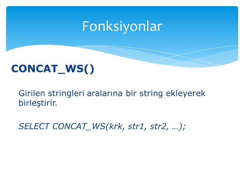 CONCAT_WS() Girilen stringleri aralarına bir string ekleyerek birleştirir. SELECT CONCAT_WS(krk, str1, str2, …); Fonksiyonlar