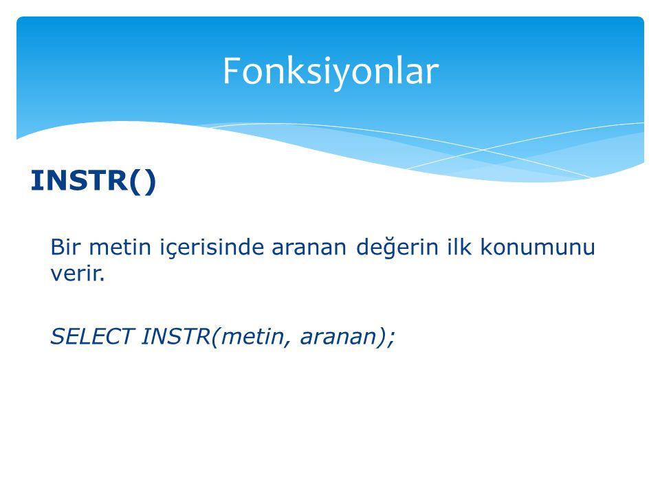 INSTR() Bir metin içerisinde aranan değerin ilk konumunu verir. SELECT INSTR(metin, aranan); Fonksiyonlar