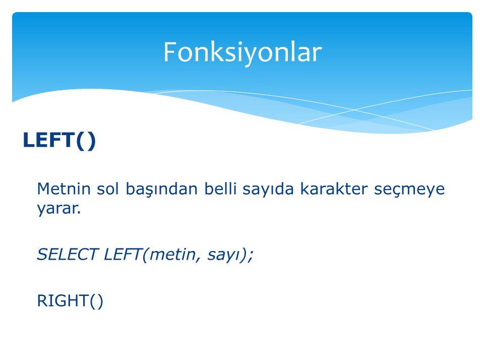 LEFT() Metnin sol başından belli sayıda karakter seçmeye yarar.