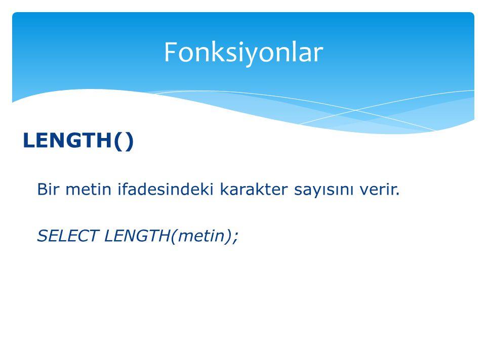 LENGTH() Bir metin ifadesindeki karakter sayısını verir. SELECT LENGTH(metin); Fonksiyonlar