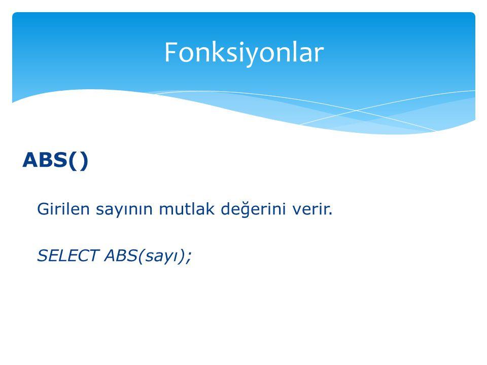 ABS() Girilen sayının mutlak değerini verir. SELECT ABS(sayı); Fonksiyonlar