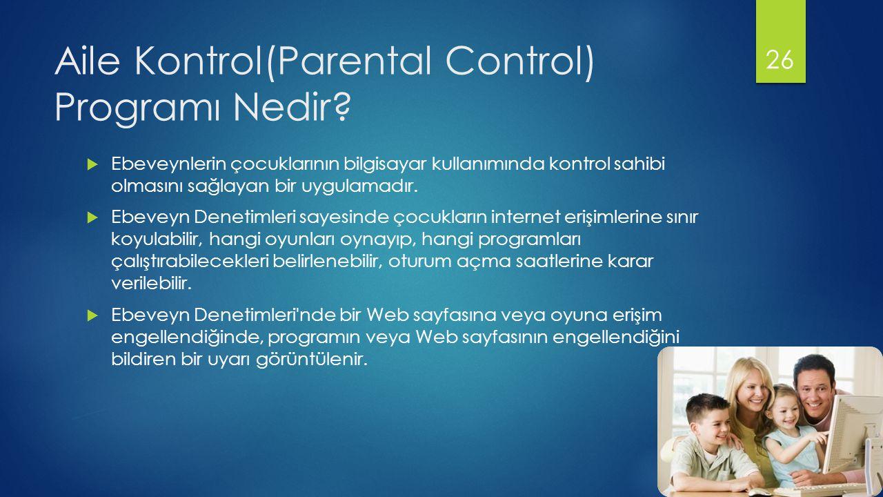 Aile Kontrol(Parental Control) Programı Nedir?  Ebeveynlerin çocuklarının bilgisayar kullanımında kontrol sahibi olmasını sağlayan bir uygulamadır. 