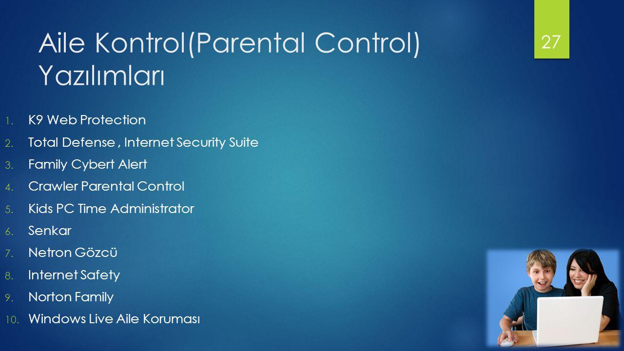 Aile Kontrol(Parental Control) Yazılımları 1. K9 Web Protection 2. Total Defense, Internet Security Suite 3. Family Cybert Alert 4. Crawler Parental C