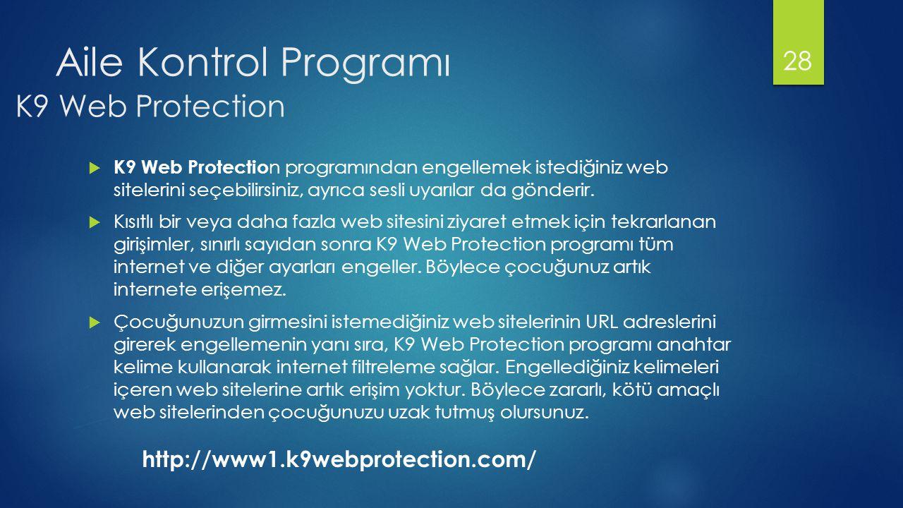 Aile Kontrol Programı  K9 Web Protectio n programından engellemek istediğiniz web sitelerini seçebilirsiniz, ayrıca sesli uyarılar da gönderir.