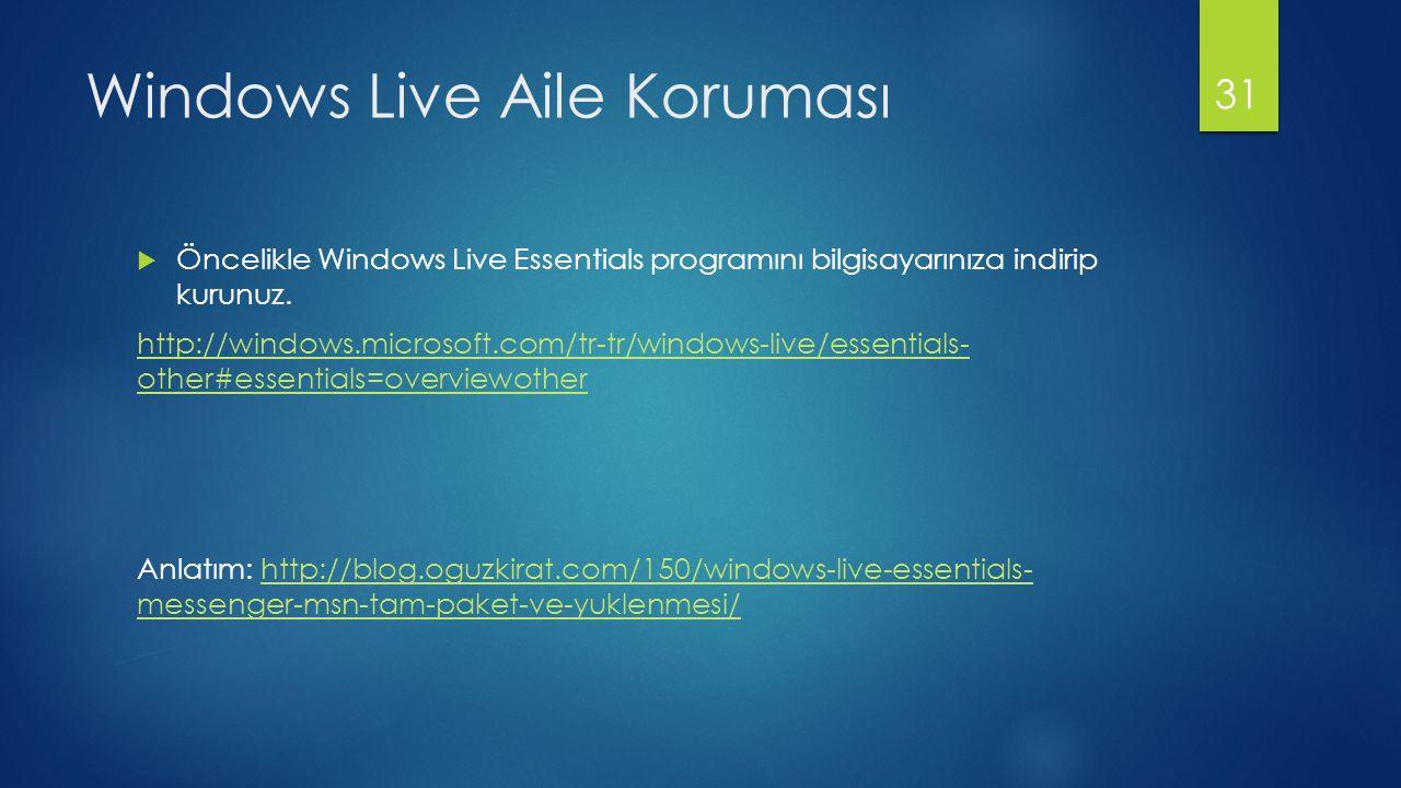 Windows Live Aile Koruması  Öncelikle Windows Live Essentials programını bilgisayarınıza indirip kurunuz. http://windows.microsoft.com/tr-tr/windows-