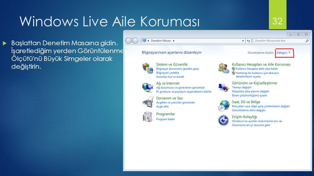 Windows Live Aile Koruması  Başlattan Denetim Masaına gidin.