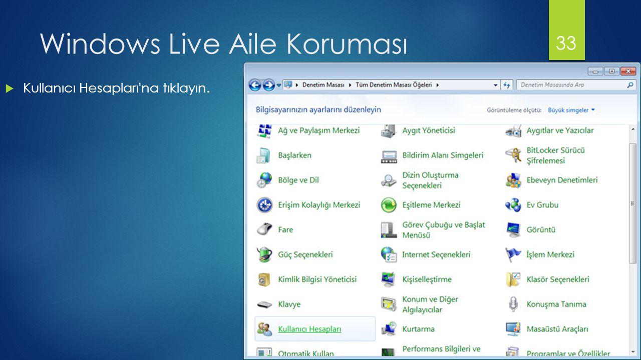 Windows Live Aile Koruması  Kullanıcı Hesapları'na tıklayın. 33