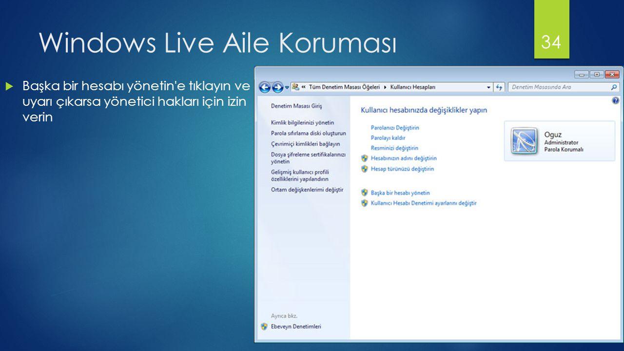 Windows Live Aile Koruması  Başka bir hesabı yönetin'e tıklayın ve uyarı çıkarsa yönetici hakları için izin verin 34