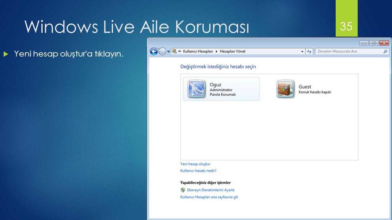 Windows Live Aile Koruması  Yeni hesap oluştur a tıklayın. 35