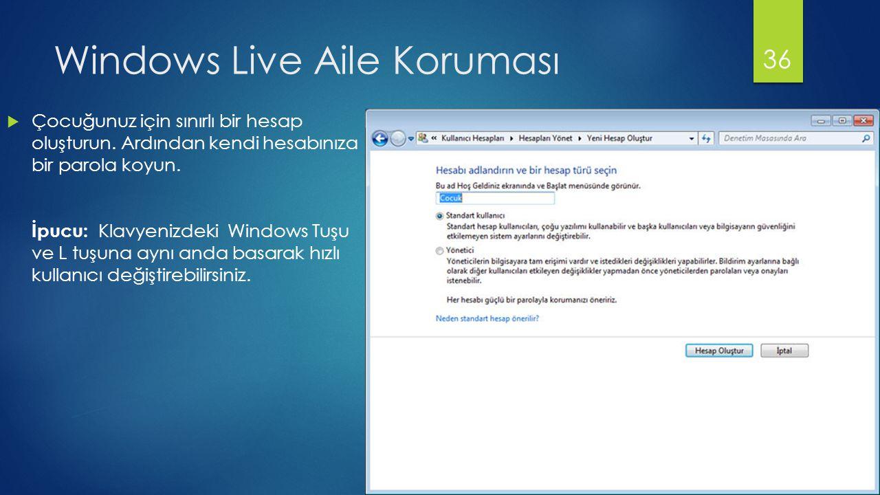 Windows Live Aile Koruması  Çocuğunuz için sınırlı bir hesap oluşturun. Ardından kendi hesabınıza bir parola koyun. İpucu: Klavyenizdeki Windows Tuşu