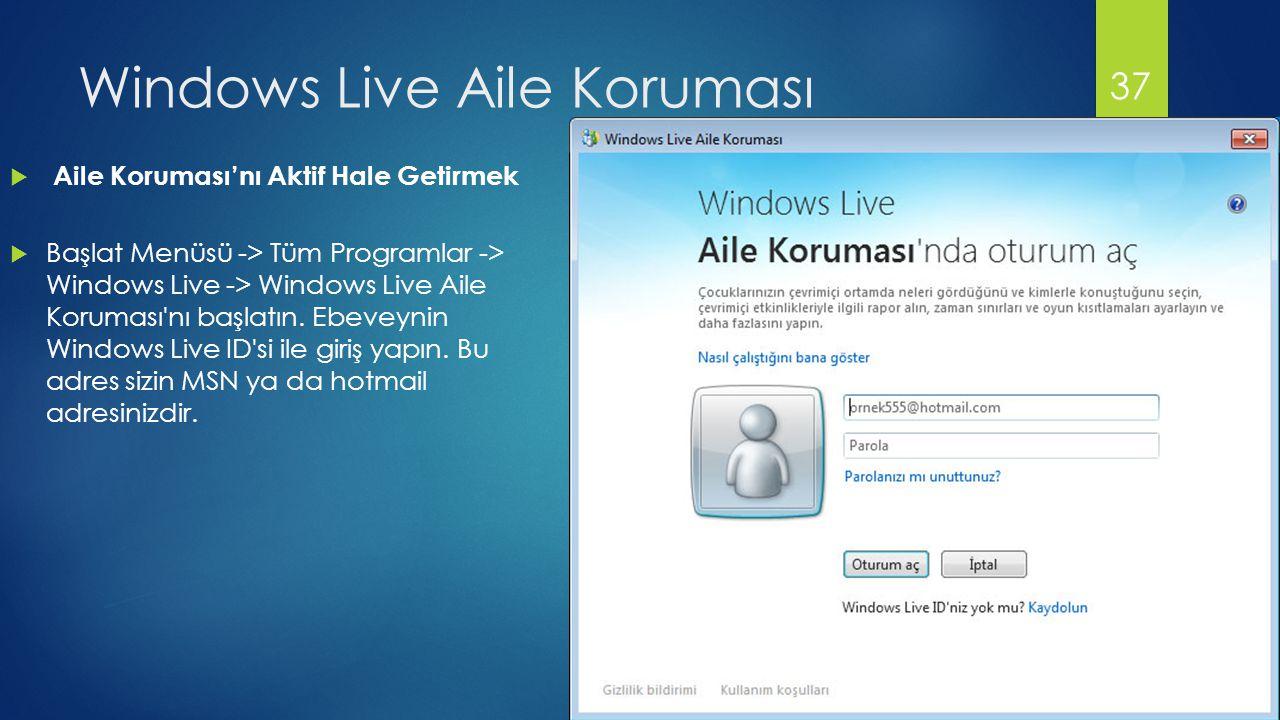 Windows Live Aile Koruması  Aile Koruması'nı Aktif Hale Getirmek  Başlat Menüsü -> Tüm Programlar -> Windows Live -> Windows Live Aile Koruması nı başlatın.