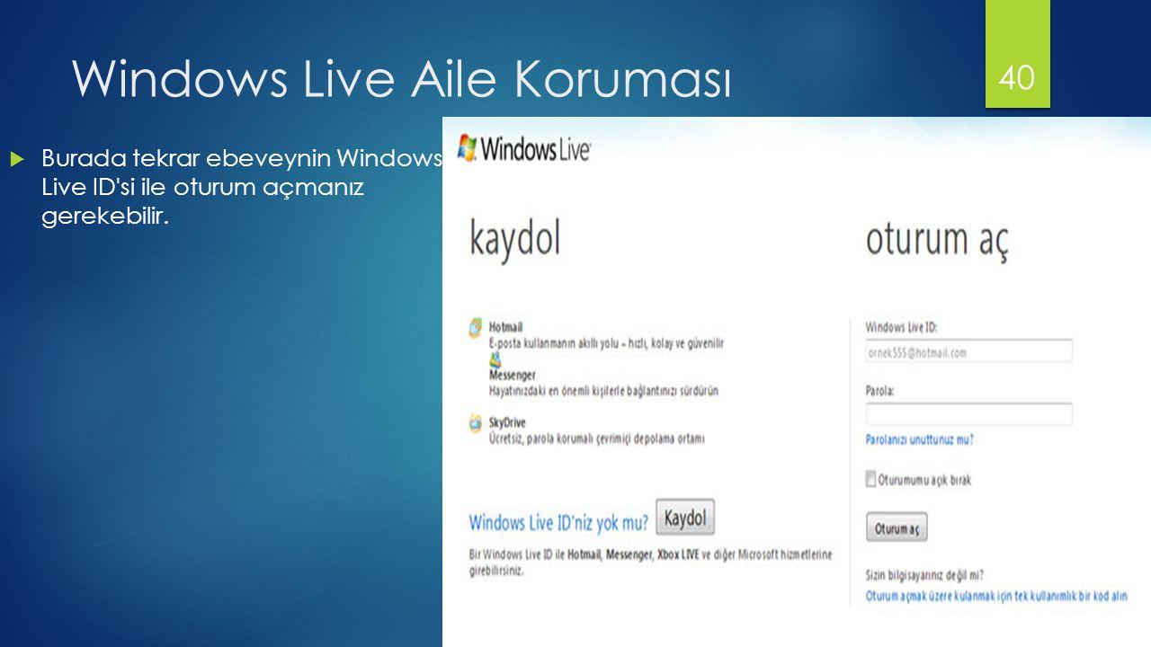 Windows Live Aile Koruması  Burada tekrar ebeveynin Windows Live ID si ile oturum açmanız gerekebilir.