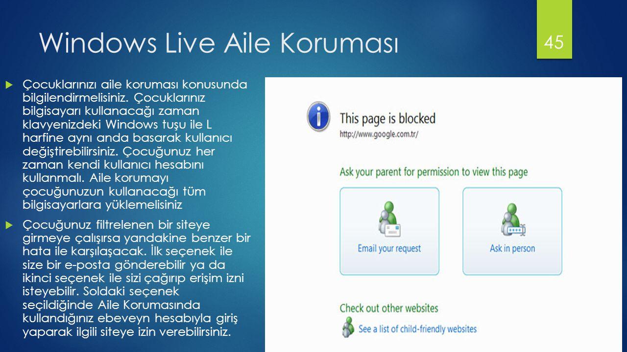 Windows Live Aile Koruması  Çocuklarınızı aile koruması konusunda bilgilendirmelisiniz. Çocuklarınız bilgisayarı kullanacağı zaman klavyenizdeki Wind