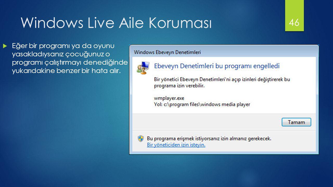 Windows Live Aile Koruması  Eğer bir programı ya da oyunu yasakladıysanız çocuğunuz o programı çalıştırmayı denediğinde yukarıdakine benzer bir hata