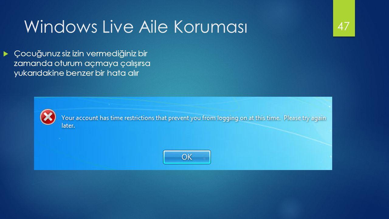 Windows Live Aile Koruması  Çocuğunuz siz izin vermediğiniz bir zamanda oturum açmaya çalışırsa yukarıdakine benzer bir hata alır 47
