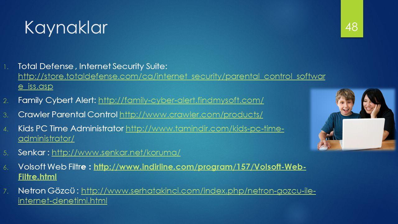 Kaynaklar 1. Total Defense, Internet Security Suite: http://store.totaldefense.com/ca/internet_security/parental_control_softwar e_iss.asp http://stor