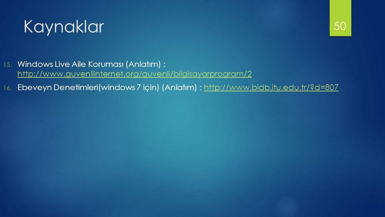 Kaynaklar 15. Windows Live Aile Koruması (Anlatım) : http://www.guvenliinternet.org/guvenli/bilgisayarprogram/2 http://www.guvenliinternet.org/guvenli