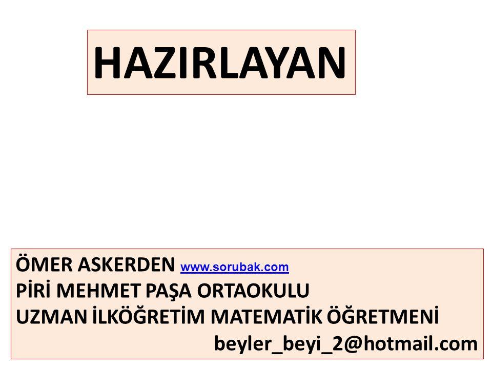 HAZIRLAYAN ÖMER ASKERDEN www.sorubak.com www.sorubak.com PİRİ MEHMET PAŞA ORTAOKULU UZMAN İLKÖĞRETİM MATEMATİK ÖĞRETMENİ beyler_beyi_2@hotmail.com