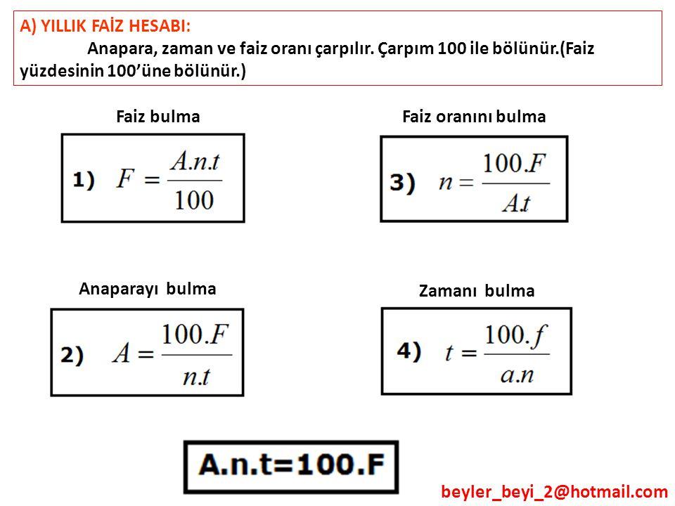 beyler_beyi_2@hotmail.com A) YILLIK FAİZ HESABI: Anapara, zaman ve faiz oranı çarpılır. Çarpım 100 ile bölünür.(Faiz yüzdesinin 100'üne bölünür.) Faiz