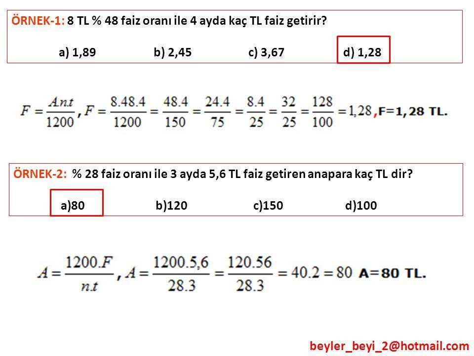 beyler_beyi_2@hotmail.com ÖRNEK-1: 8 TL % 48 faiz oranı ile 4 ayda kaç TL faiz getirir? a) 1,89 b) 2,45 c) 3,67 d) 1,28 ÖRNEK-2: % 28 faiz oranı ile 3