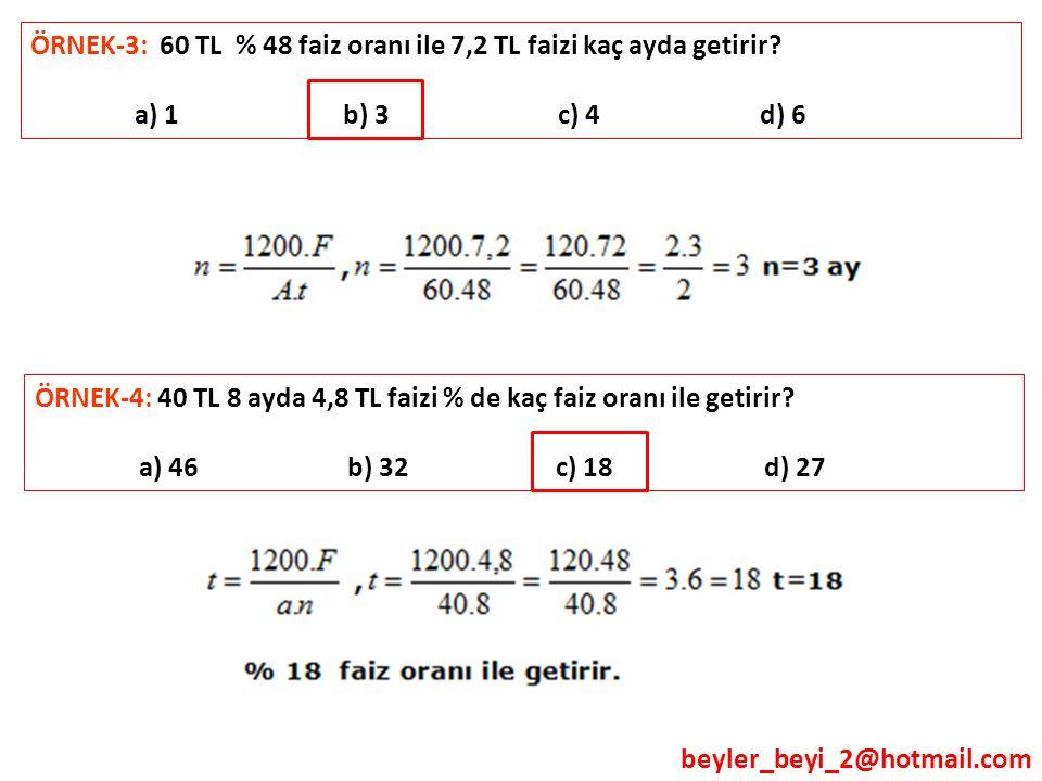 beyler_beyi_2@hotmail.com ÖRNEK-3: 60 TL % 48 faiz oranı ile 7,2 TL faizi kaç ayda getirir? a) 1 b) 3 c) 4 d) 6 ÖRNEK-4: 40 TL 8 ayda 4,8 TL faizi % d