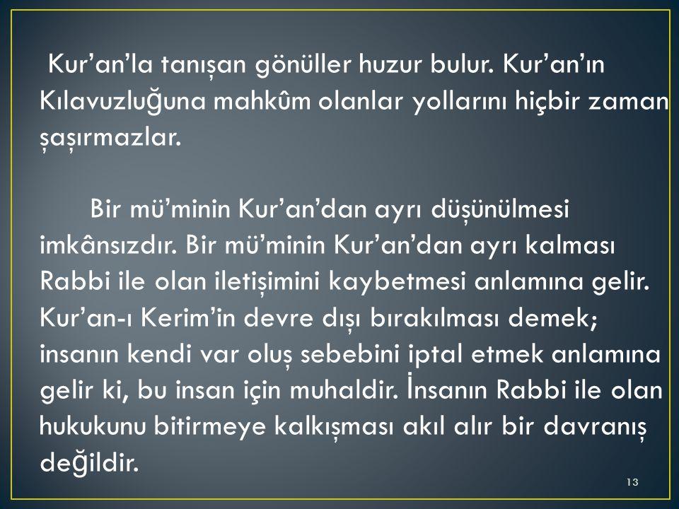 Kur'an'la tanışan gönüller huzur bulur. Kur'an'ın Kılavuzlu ğ una mahkûm olanlar yollarını hiçbir zaman şaşırmazlar. Bir mü'minin Kur'an'dan ayrı düşü