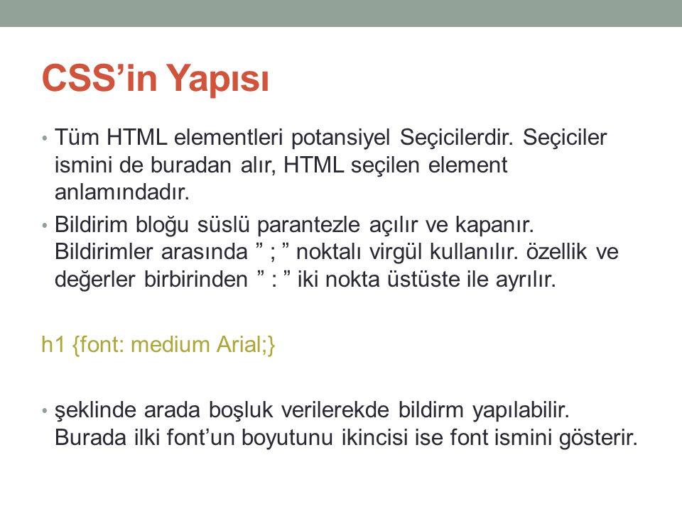 CSS'in Yapısı • Tüm HTML elementleri potansiyel Seçicilerdir. Seçiciler ismini de buradan alır, HTML seçilen element anlamındadır. • Bildirim bloğu sü