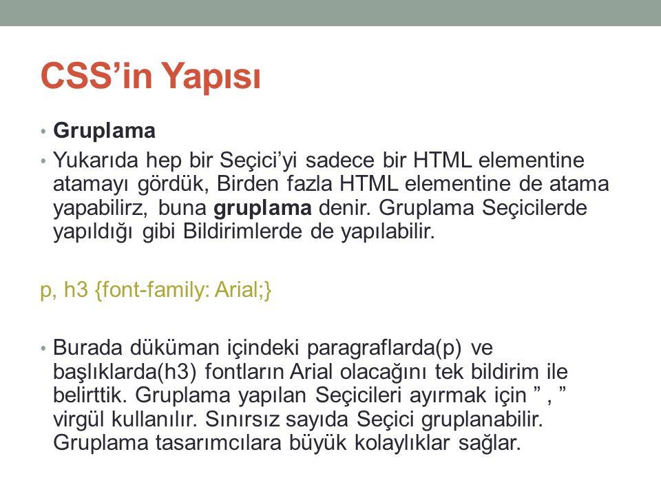 CSS'in Yapısı • Gruplama • Yukarıda hep bir Seçici'yi sadece bir HTML elementine atamayı gördük, Birden fazla HTML elementine de atama yapabilirz, bun
