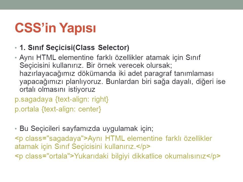 CSS'in Yapısı • 1. Sınıf Seçicisi(Class Selector) • Aynı HTML elementine farklı özellikler atamak için Sınıf Seçicisini kullanırız. Bir örnek verecek