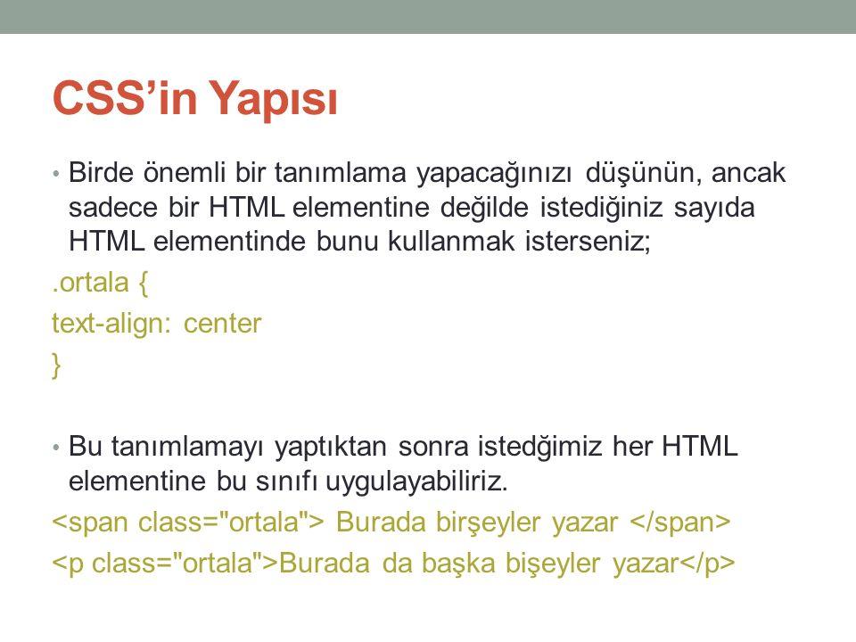CSS'in Yapısı • Birde önemli bir tanımlama yapacağınızı düşünün, ancak sadece bir HTML elementine değilde istediğiniz sayıda HTML elementinde bunu kul