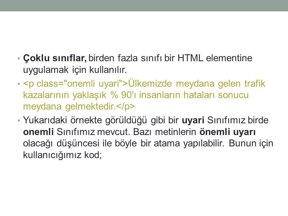 • Çoklu sınıflar, birden fazla sınıfı bir HTML elementine uygulamak için kullanılır. • Ülkemizde meydana gelen trafik kazalarının yaklaşık % 90'ı insa