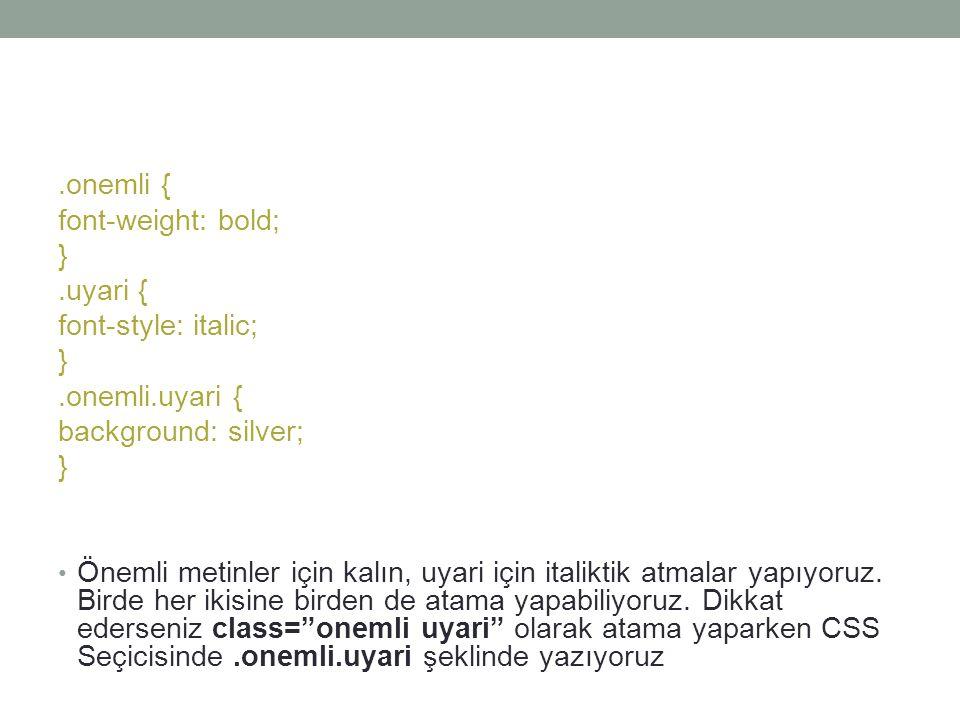 .onemli { font-weight: bold; }.uyari { font-style: italic; }.onemli.uyari { background: silver; } • Önemli metinler için kalın, uyari için italiktik a