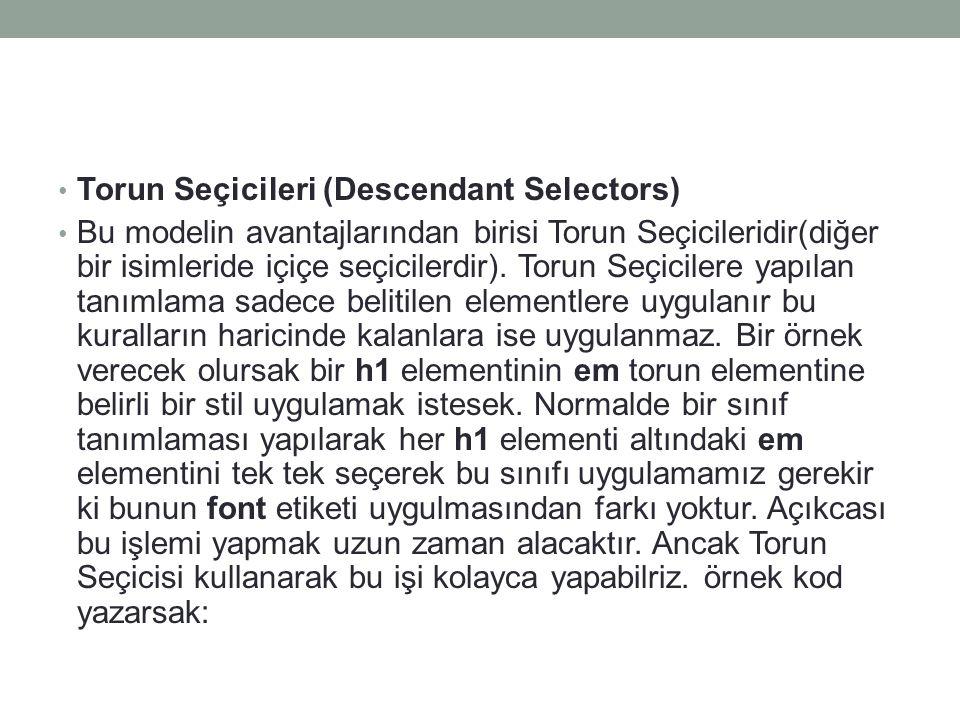 • Torun Seçicileri (Descendant Selectors) • Bu modelin avantajlarından birisi Torun Seçicileridir(diğer bir isimleride içiçe seçicilerdir). Torun Seçi