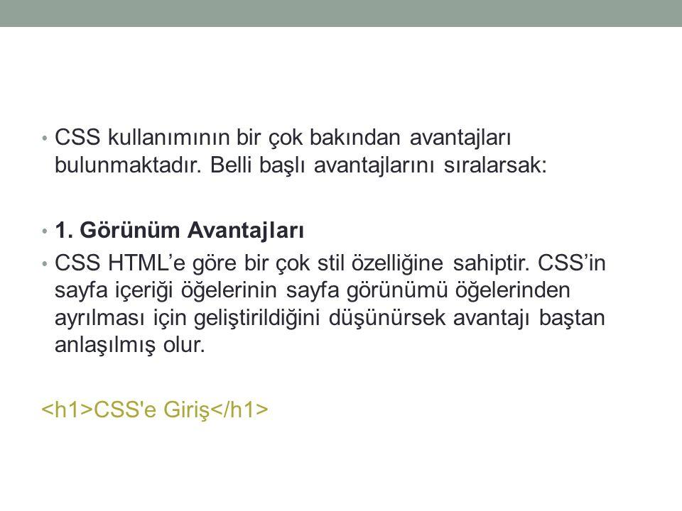 • CSS kullanımının bir çok bakından avantajları bulunmaktadır. Belli başlı avantajlarını sıralarsak: • 1. Görünüm Avantajları • CSS HTML'e göre bir ço