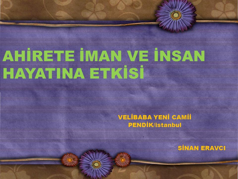 AHİRETE İMAN VE İNSAN HAYATINA ETKİSİ VELİBABA YENİ CAMİİ PENDİK/istanbul SİNAN ERAVCI