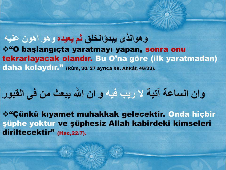 """وهوالذى يبدؤالخلق ثم يعيده وهو اهون عليه  """"O başlangıçta yaratmayı yapan, sonra onu tekrarlayacak olandır. Bu O'na göre (ilk yaratmadan) daha kolaydı"""